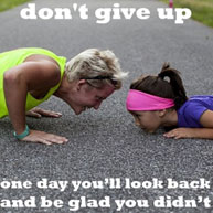 Do not give up one day you will look back and be glad you did not