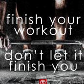 Finish your workout dont let it finish you