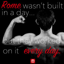 Rome was not build in a day but they worked on it every day