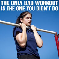 The only bad workout is the one you did not do